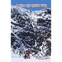 LA VIDA QUE QUIERO VIVIR (Spanish Edition)
