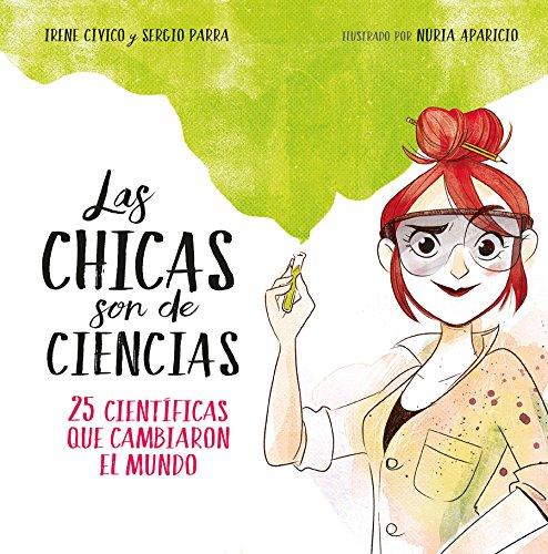 Las chicas son de ciencias: 25 científicas que cambiaron en mundo (No ficción ilustrados) por Irene Cívico