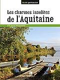 LES CHARMES INSOLITES DE L'AQUITAINE