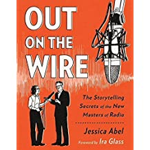 Out on the Wire: The Storytelling Secrets of the New Masters of Radio by Jessica Abel (2015-08-25)