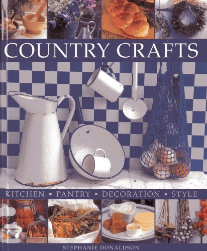 Country Crafts: Kitchen - Pantry - Decoration - Style by Donaldson, Stephanie (2013) Hardcover