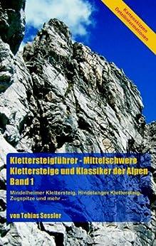 Klettersteigführer - Mittelschwere Klettersteige und Klassiker der Alpen, Band 1: Mindelheimer Klettersteig, Hindelanger Klettersteig, Zugspitze und mehr... von [Sessler, Tobias]