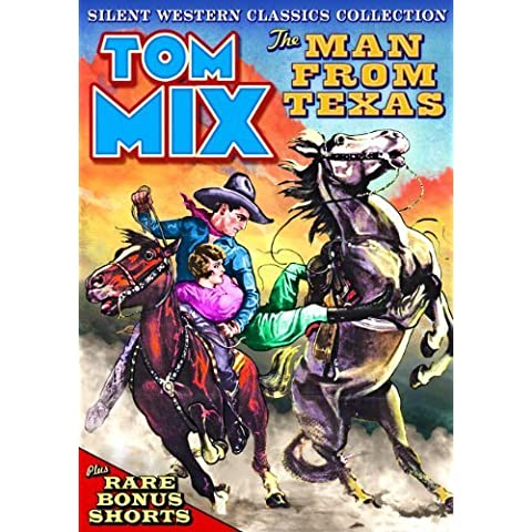 Tom Mix - Silent Western Classics Collection - The Man From Texas (Plus Bonus Shorts) by Tom Mix