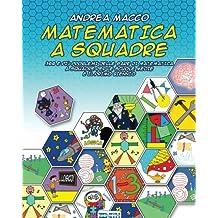 Matematica a Squadre: 366 e più problemi delle gare di matematica a squadre per le scuole medie e il primo biennio