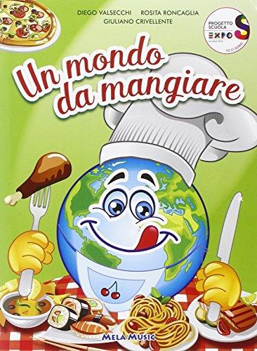 Un mondo da mangiare. Ediz. illustrata. Con CD Audio