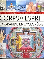 La grande encyclopédie Corps Esprit : Philosophies, approches thérapeutiques et traditions spirituelles