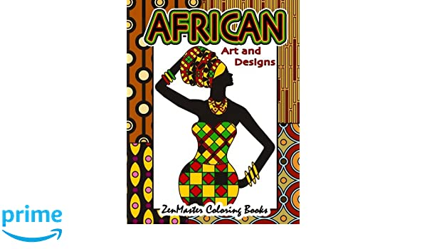 African Art And Designs Adult Coloring Book Full Of Artwork Inspired By Africa Volume 3 Around The World Books Amazoncouk