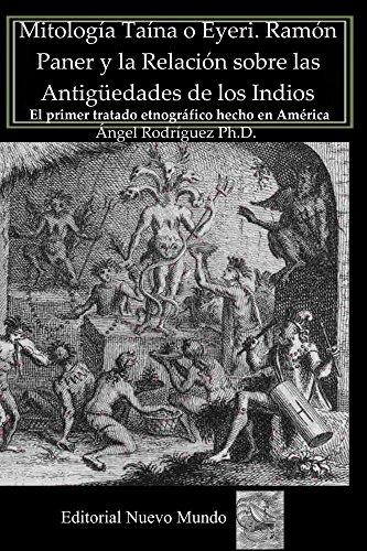 Mitología Taína o Eyeri Ramón Paner y la Relación sobre las Antigüedades de los Indios:  El primer tratado etnográfico  hecho en América por Ramon Pane