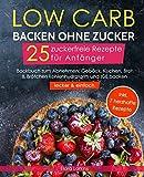 Low Carb backen ohne Zucker - 25 zuckerfreie Rezepte für Anfänger (lecker & einfach): Backbuch zum Abnehmen: Gebäck,