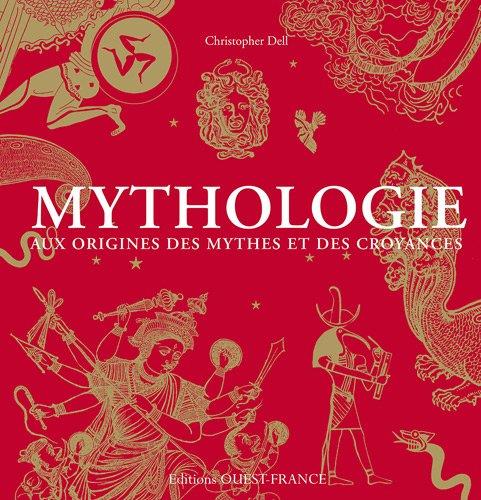 Mythologie : Aux origines des mythes et des croyances par Christopher Dell