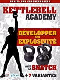 Kettlebell - Développer son explosivité avec le snatch: + 7 variantes (Kettlebell Academy) (French Edition)