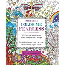 Portable Color Me Fearless: 70 Coloring Templates to Boost Strength and Courage (Zen Coloring Book)