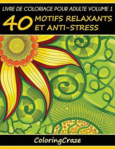 Livre de coloriage pour adulte Volume 1: 40 motifs relaxants et anti-stress, Série de livre de coloriage pour adulte par ColoringCraze par ColoringCraze