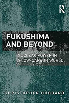 Fukushima And Beyond: Nuclear Power In A Low-carbon World por Christopher Hubbard epub