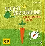 Selbstversorgung auf kleinstem Raum (GU Garten Extra)