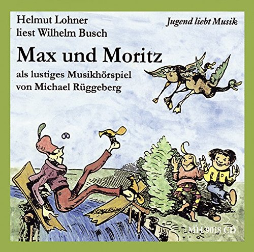 Max und Moritz: Helmut Lohner liest Wilhelm Busch. CD. (Jugend liebt Musik)