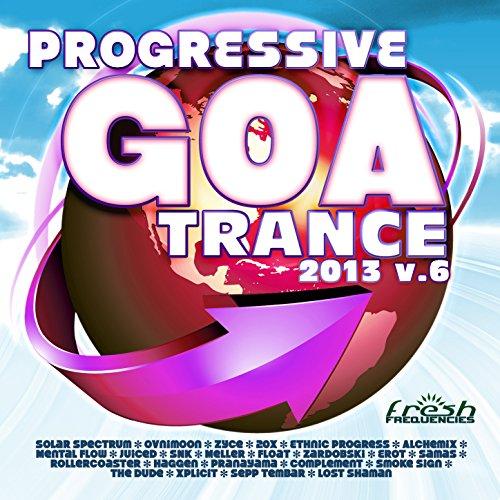 Progressive Goa Trance 2013 Vol.6 (Progressive, Psy Trance, Goa Trance, Tech House, Dance Hits)