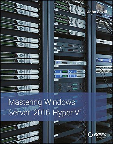 Mastering Windows Server 2016 Hyper-V: 2017