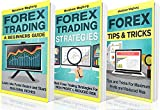 Forex: Guide - 3 Manuscripts: A Beginner's Guide To Forex Trading, Forex Trading Strategies, Forex Tips & Tricks (Forex, Forex Strategies, Forex Trading, Day Trading Book 5) (English Edition)