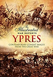 Ypres: Contemporary Combat Images from the Great War (Illustrated War Reports)