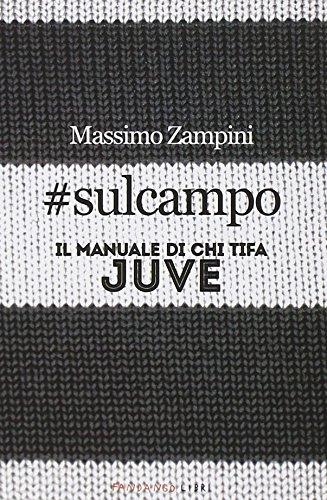 #sulcampo. Il manuale di chi tifa Juve por Massimo Zampini