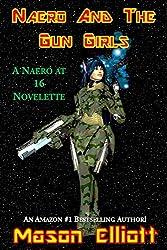 Naero And The Gun Girls: A Naero At 16 Novelette (English Edition)