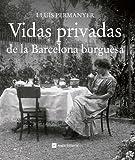 Vidas privadas de la Barcelona burguesa (Catalunya en blanc i negre)