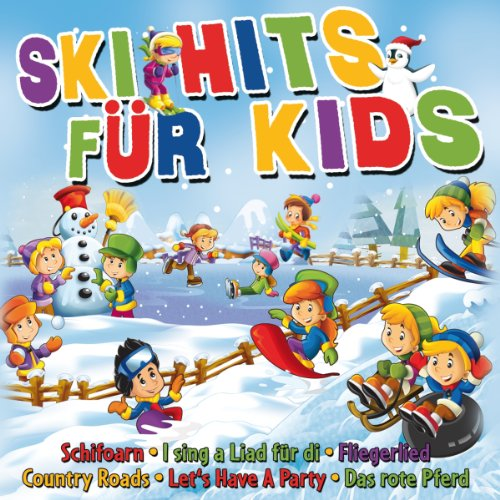 Ski Hits für Kids - Apre Ski Hits für Kinder (I sing a Liad für di, Fliegerlied, Schifoarn, Country Roads, Rote Pferd uva.)
