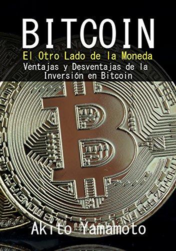 Bitcoin: El Otro Lado de la Moneda - Ventajas y Desventajas de la Inversión en Bitcoin (Criptomoneda nº 4) por Akito Yamamoto