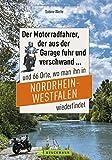 Der Motorradfahrer, der aus der Garage fuhr und verschwand ...: und 66 Orte, wo man ihn in Nordrhein-Westfalen wiederfindet
