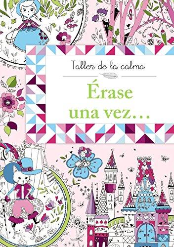 Taller de la calma. Érase una vez... (Castellano - A Partir De 6 Años - Libros Didácticos - Taller De La Calma) por Varios Autores