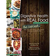 Digestive Health with REAL Food: The Cookbook: 100+ anti-inflammatory, nutrient-dense recipes for optimal health (English Edition)