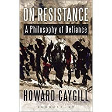On Resistance: A Philosophy of Defiance by Howard Caygill (2015-04-23)
