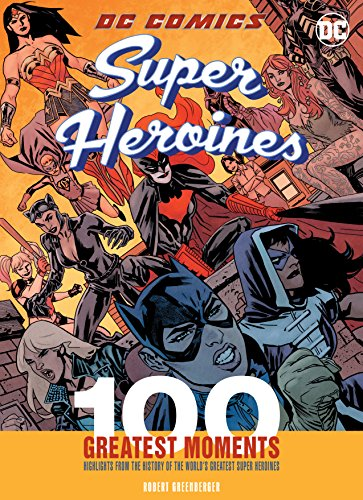 DC Comics Heroines: 100 Greatest Moments (100 Greatest Moments of Dc - Comics Lantern Dc Black