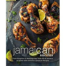 Jamaican Recipes: From Kingston to Montego Bay Taste All of Jamaica at Home with Delicious Jamaican Recipes (2nd Edition) (English Edition)