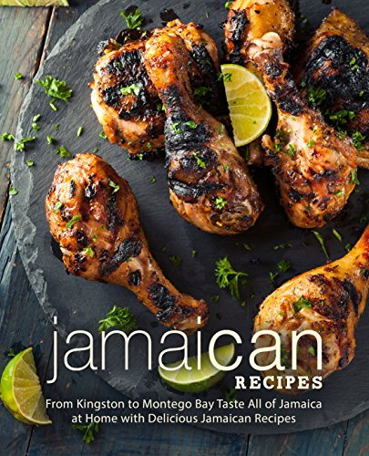 Jamaican Recipes: From Kingston to Montego Bay Taste All of Jamaica at Home with Delicious Jamaican Recipes (English Edition)