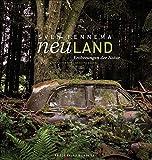 Lost Places: Neuland – Eroberungen der Natur. Sven Fennemas Natur- und Architektur-Bildband über geheimnisvolle Orte, Geisterstädte, Kirchen, Fabriken und Ruinen in Deutschland und Europa.