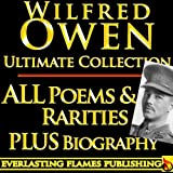WILFRED OWEN COMPLETE WORKS ULTIMATE COLLECTION - All poems, poetry and fragments from the famous war poet PLUS BIOGRAPHY (English Edition)