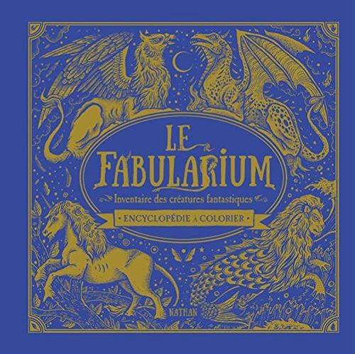 Le fabularium, inventaire des créatures fantastiques : Encyclopédie à colorier par Jack Clucas