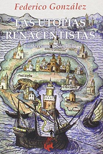 Descargar Libro Las utopías renacentistas: Esoterismo y símbolo (Colección Thot) de Federico González Frías