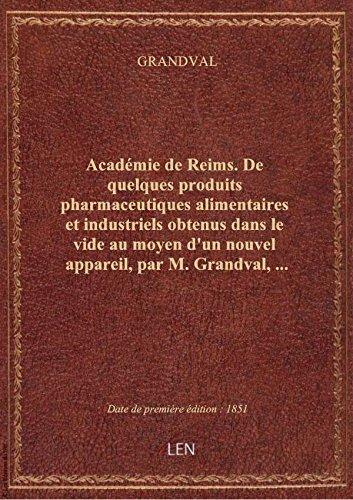 Académie deReims.Dequelques produits pharmaceutiques alimentaires etindustriels obtenus dans le