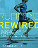 Running Rewired: Reinvent Your Run for Stability, Strength & Speed