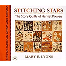 Stitching Stars: The Story Quilts of Harriet Powers (African-American Artists and Artisans) by Mary E. Lyons (1997-12-01)