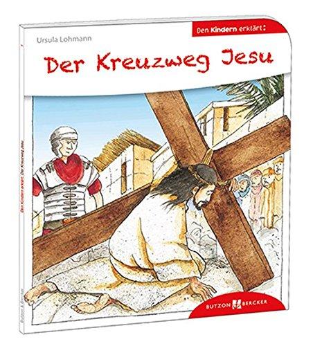 Der Kreuzweg Jesu den Kindern erklärt (Den Kindern erzählt/erklärt) (Kreuzweg Für Jugendliche)