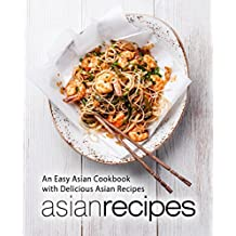 Asian Recipes: An Easy Asian Cookbook with Delicious Asian Recipes (2nd Edition) (English Edition)
