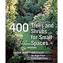 400 Trees and Shrubs for Small Spaces: How to Choose and Grow the Best Compact Plants for Gardens