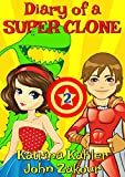 Diary of a SUPER CLONE - Book 2: Rivals!: Books for Kids 9-12 (A very funny book for boys and girls)