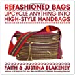 Refashioned Bags: Upcycle Absolutely Anything Into High-Style Handbags