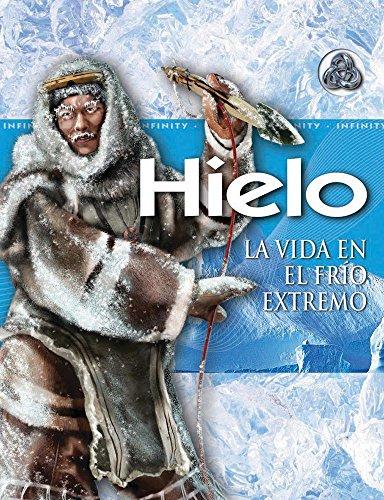 Hielo / Ice: La vida en el frio extremo / Life in Extreme Cold (Infinity) por Rosalyn Wade