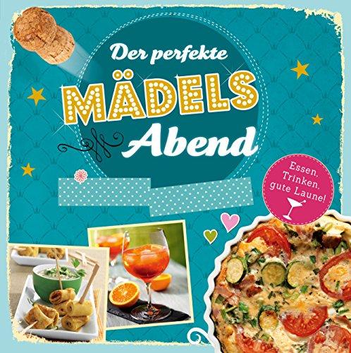 Der perfekte Mädelsabend: Raffinierte Rezepte für die Party oder einfach eine tolle Zeit (Party Essen Halloween Ideen Rezept)
